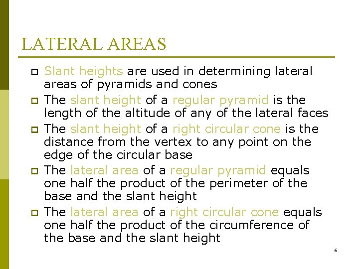 LATERAL AREAS p p p Slant heights are used in determining lateral areas of