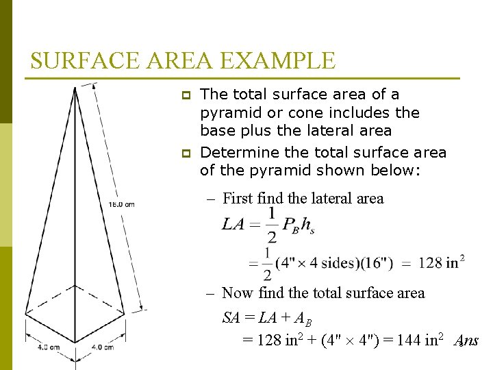 SURFACE AREA EXAMPLE p p The total surface area of a pyramid or cone