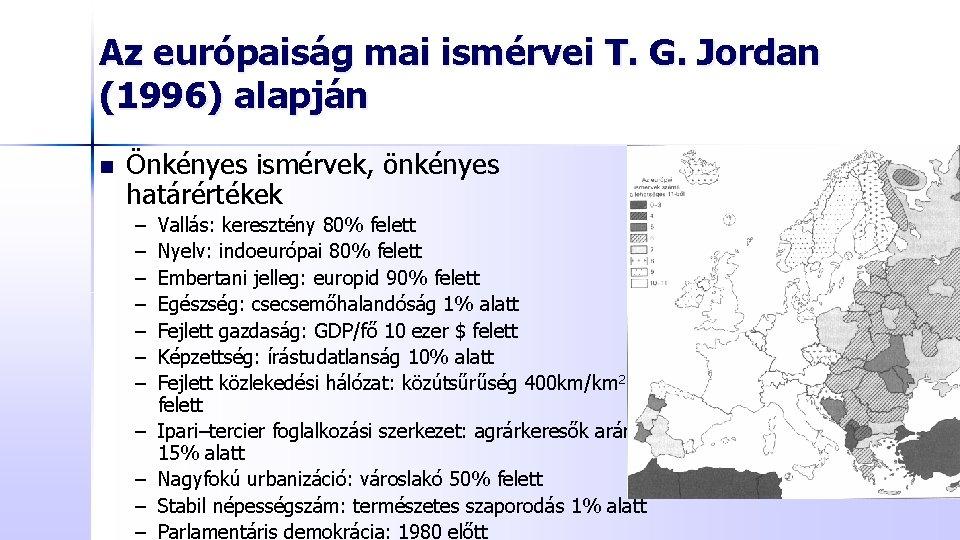 Az európaiság mai ismérvei T. G. Jordan (1996) alapján n Önkényes ismérvek, önkényes határértékek