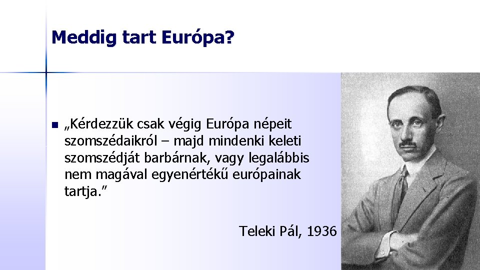 """Meddig tart Európa? n """"Kérdezzük csak végig Európa népeit szomszédaikról – majd mindenki keleti"""