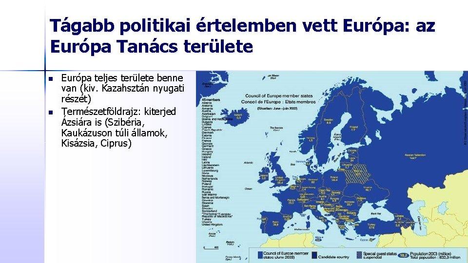 Tágabb politikai értelemben vett Európa: az Európa Tanács területe n n Európa teljes területe