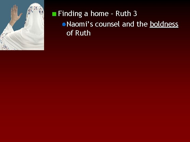 Finding a home – Ruth 3 Naomi's counsel and the boldness of Ruth