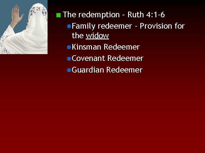 The redemption – Ruth 4: 1 -6 Family redeemer - Provision for the widow
