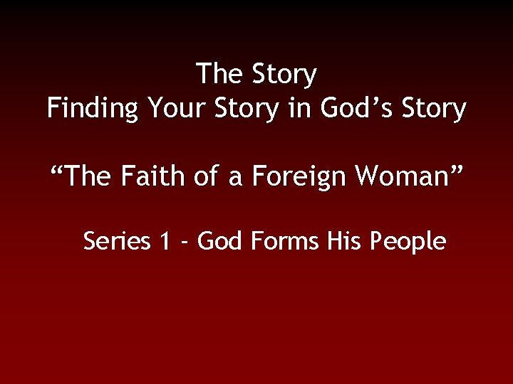 """The Story Finding Your Story in God's Story """"The Faith of a Foreign Woman"""""""