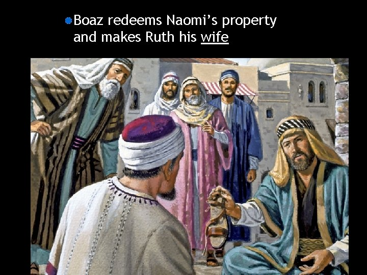 Boaz redeems Naomi's property and makes Ruth his wife