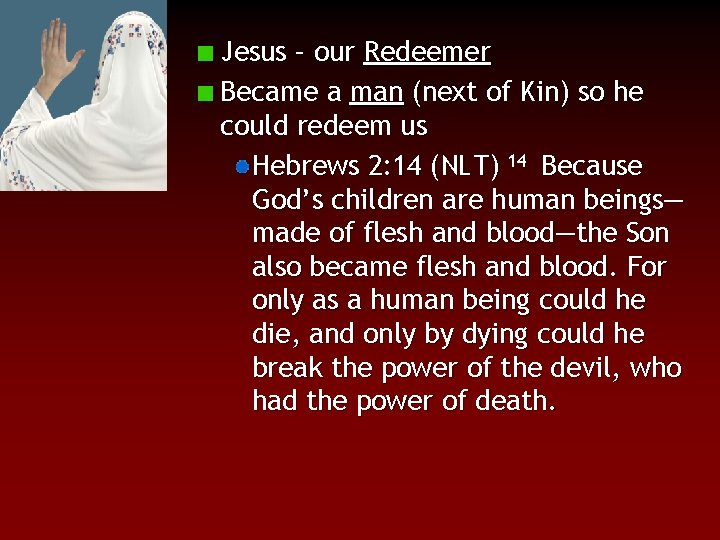 Jesus – our Redeemer Became a man (next of Kin) so he could redeem