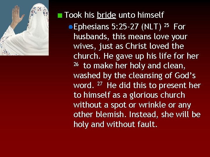 Took his bride unto himself Ephesians 5: 25 -27 (NLT) 25 For husbands, this