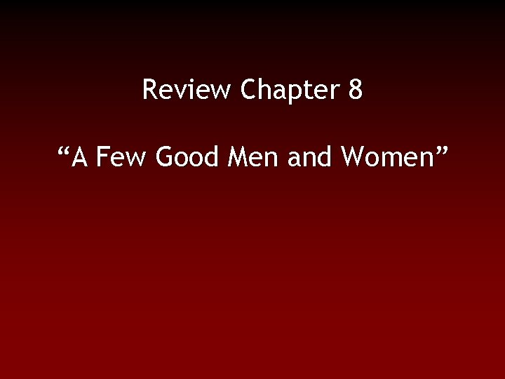 """Review Chapter 8 """"A Few Good Men and Women"""""""