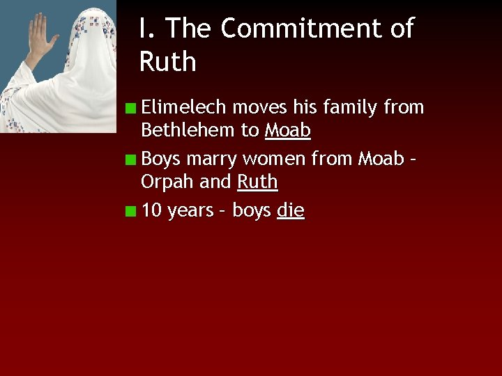 I. The Commitment of Ruth Elimelech moves his family from Bethlehem to Moab Boys