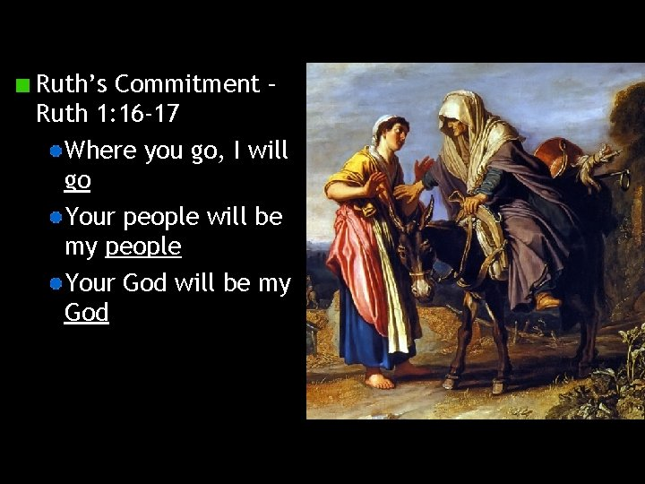 Ruth's Commitment – Ruth 1: 16 -17 Where you go, I will go Your