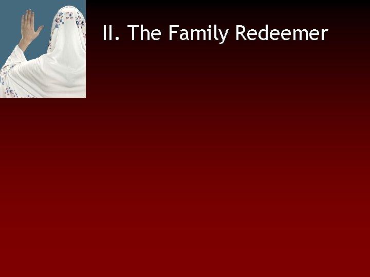 II. The Family Redeemer