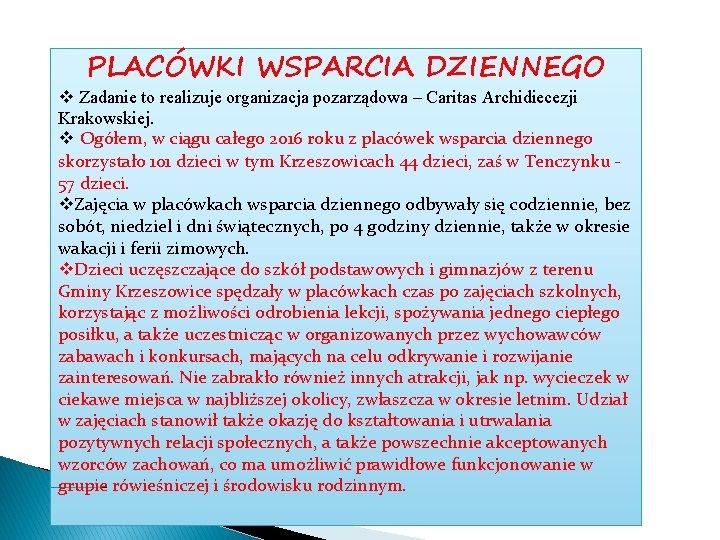 PLACÓWKI WSPARCIA DZIENNEGO v Zadanie to realizuje organizacja pozarządowa – Caritas Archidiecezji Krakowskiej. v