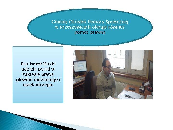 Gminny Ośrodek Pomocy Społecznej w Krzeszowicach oferuje również pomoc prawną Pan Paweł Mirski udziela