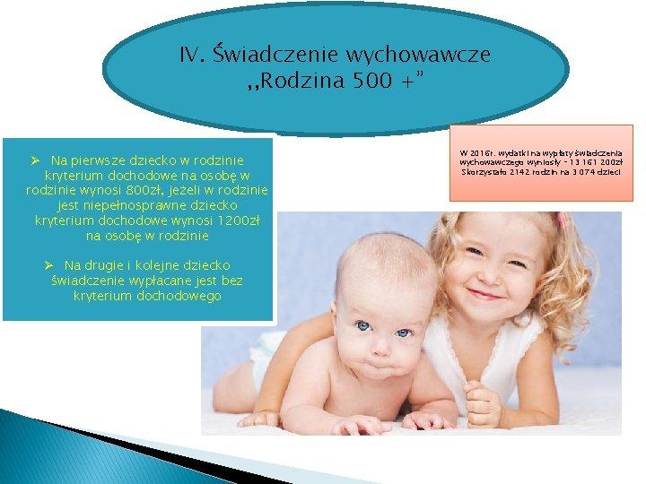 """IV. Świadczenie wychowawcze , , Rodzina 500 +"""" Ø Na pierwsze dziecko w rodzinie"""