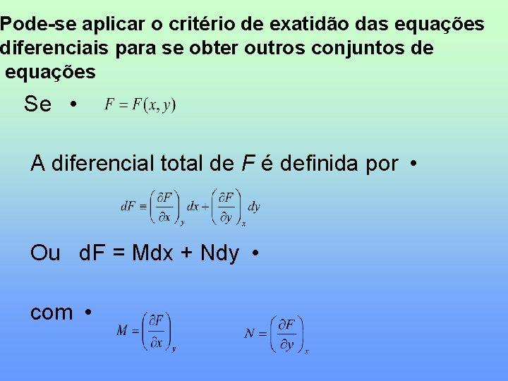 Pode-se aplicar o critério de exatidão das equações diferenciais para se obter outros conjuntos