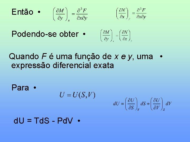Então • Podendo-se obter • Quando F é uma função de x e y,