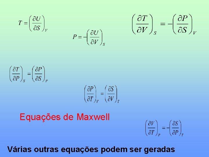 Equações de Maxwell Várias outras equações podem ser geradas