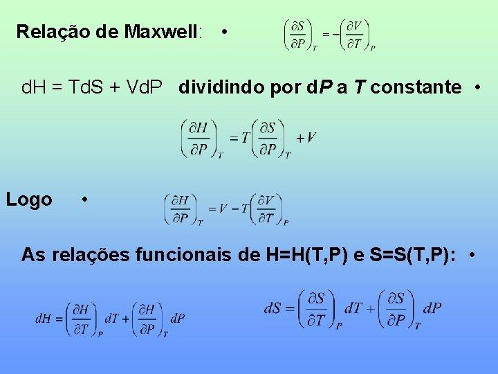 Relação de Maxwell: • d. H = Td. S + Vd. P dividindo por