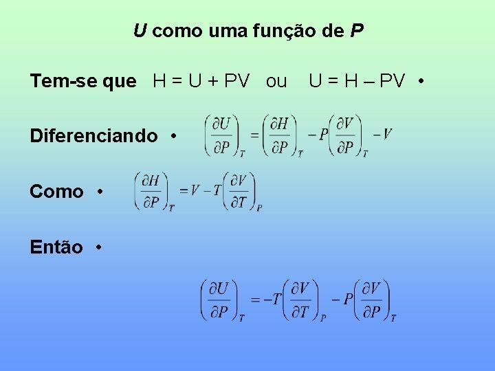 U como uma função de P Tem-se que H = U + PV ou