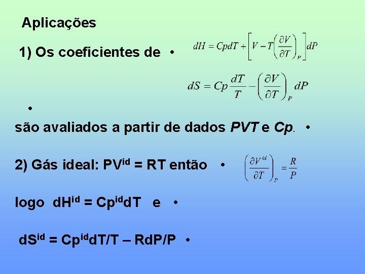 Aplicações 1) Os coeficientes de • • são avaliados a partir de dados PVT