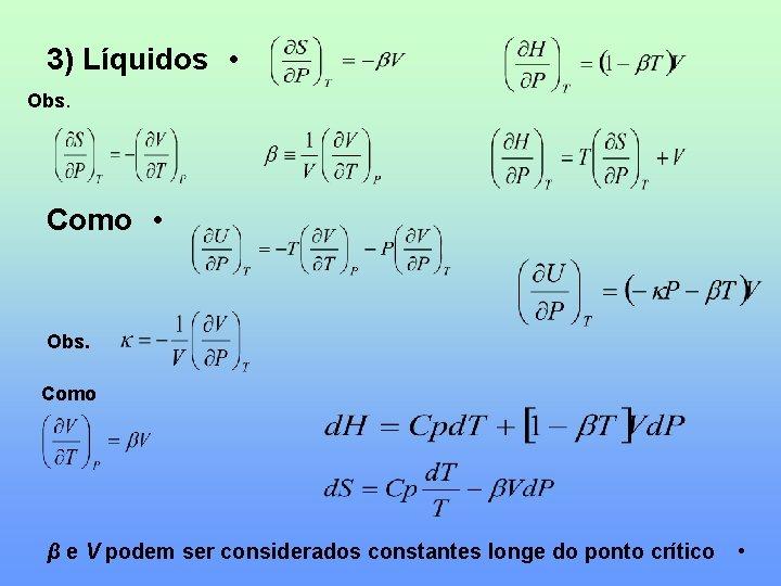 3) Líquidos • Obs. Como • Obs. Como β e V podem ser considerados