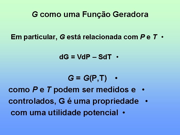 G como uma Função Geradora Em particular, G está relacionada com P e T