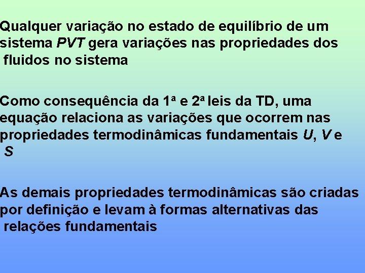 Qualquer variação no estado de equilíbrio de um sistema PVT gera variações nas propriedades