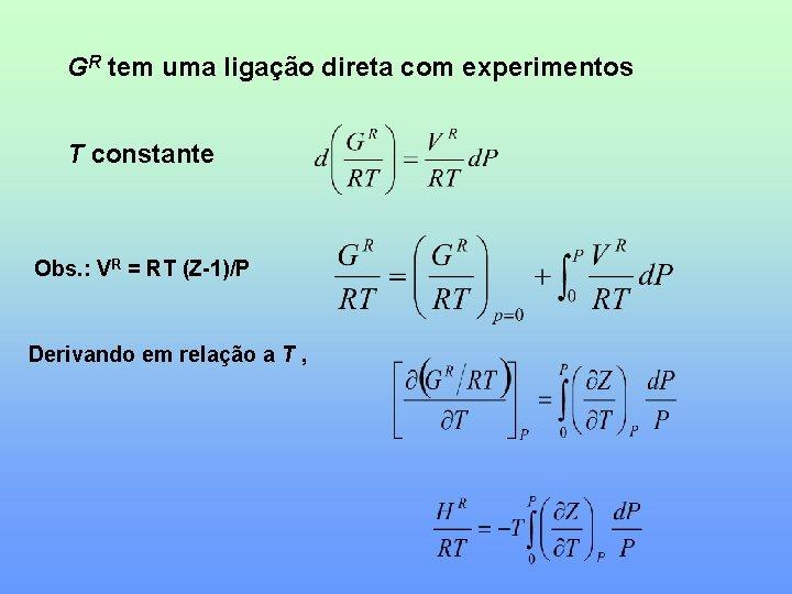 GR tem uma ligação direta com experimentos T constante Obs. : VR = RT