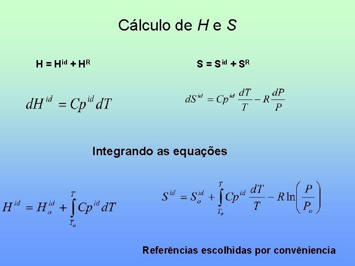 Cálculo de H e S H = Hid + HR S = S id