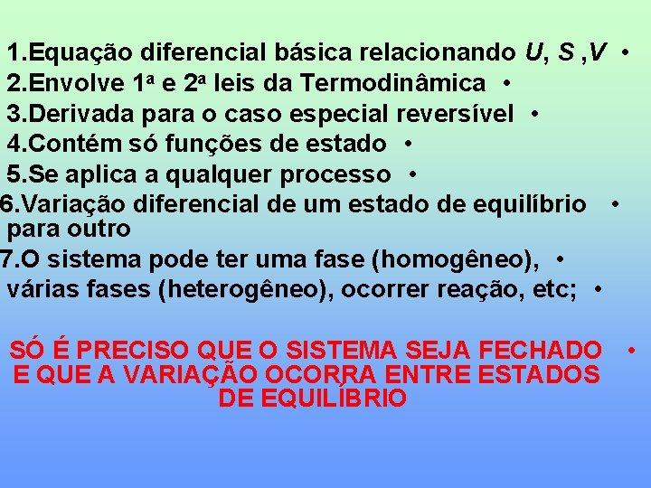 1. Equação diferencial básica relacionando U, S , V • 2. Envolve 1 a
