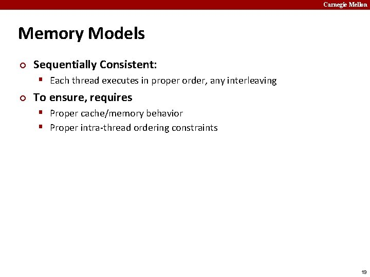 Carnegie Mellon Memory Models ¢ Sequentially Consistent: § Each thread executes in proper order,