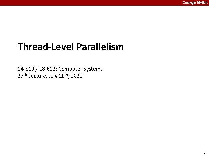 Carnegie Mellon Thread-Level Parallelism 14 -513 / 18 -613: Computer Systems 27 th Lecture,