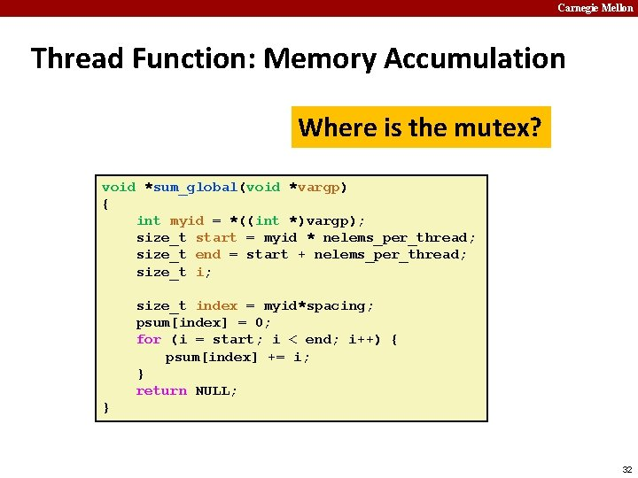 Carnegie Mellon Thread Function: Memory Accumulation Where is the mutex? void *sum_global(void *vargp) {