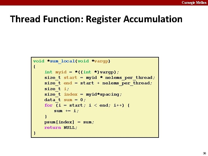 Carnegie Mellon Thread Function: Register Accumulation void *sum_local(void *vargp) { int myid = *((int