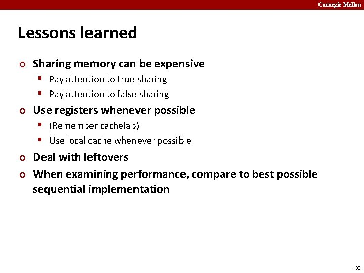 Carnegie Mellon Lessons learned ¢ Sharing memory can be expensive § Pay attention to