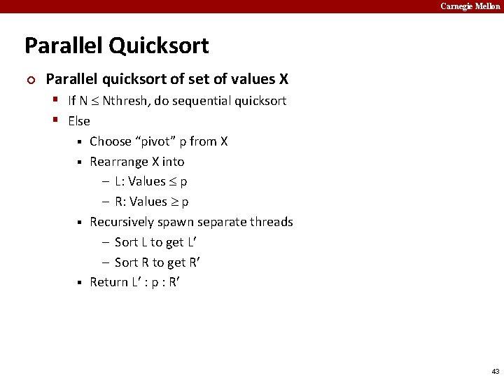 Carnegie Mellon Parallel Quicksort ¢ Parallel quicksort of set of values X § If