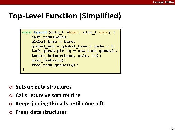 Carnegie Mellon Top-Level Function (Simplified) void tqsort(data_t *base, size_t nele) { init_task(nele); global_base =