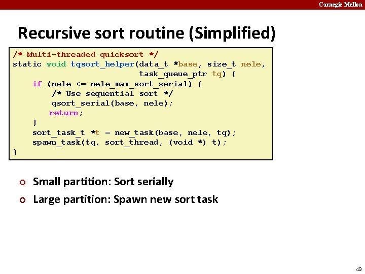 Carnegie Mellon Recursive sort routine (Simplified) /* Multi-threaded quicksort */ static void tqsort_helper(data_t *base,