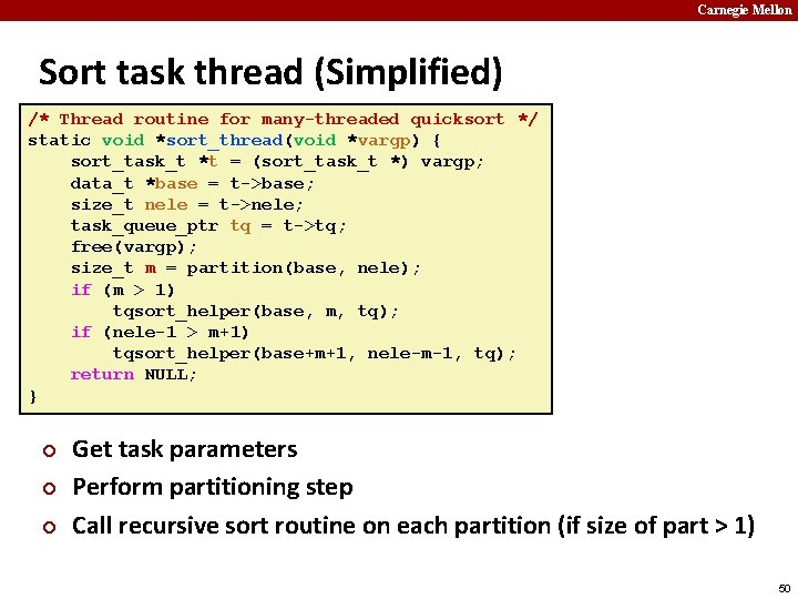 Carnegie Mellon Sort task thread (Simplified) /* Thread routine for many-threaded quicksort */ static