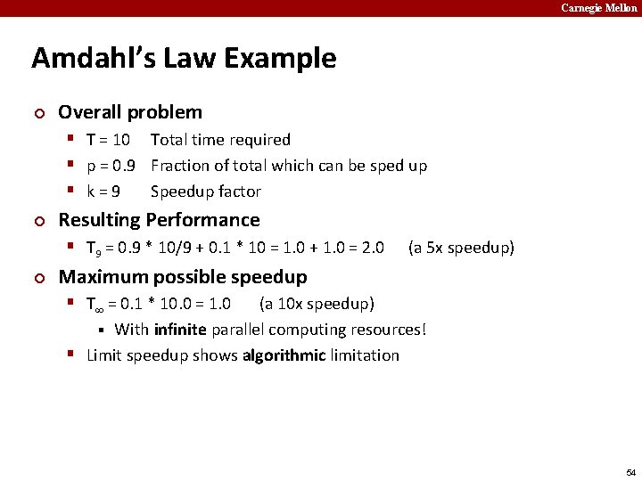 Carnegie Mellon Amdahl's Law Example ¢ Overall problem § T = 10 Total time