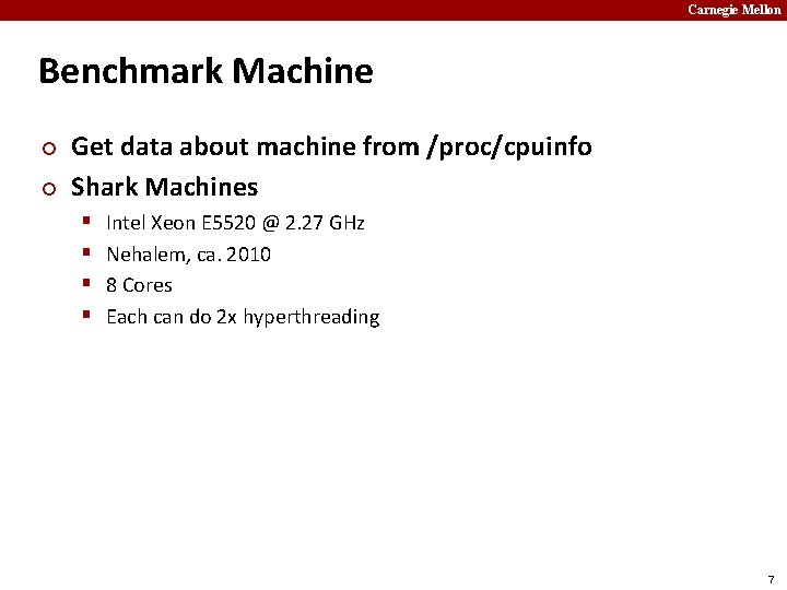 Carnegie Mellon Benchmark Machine ¢ ¢ Get data about machine from /proc/cpuinfo Shark Machines