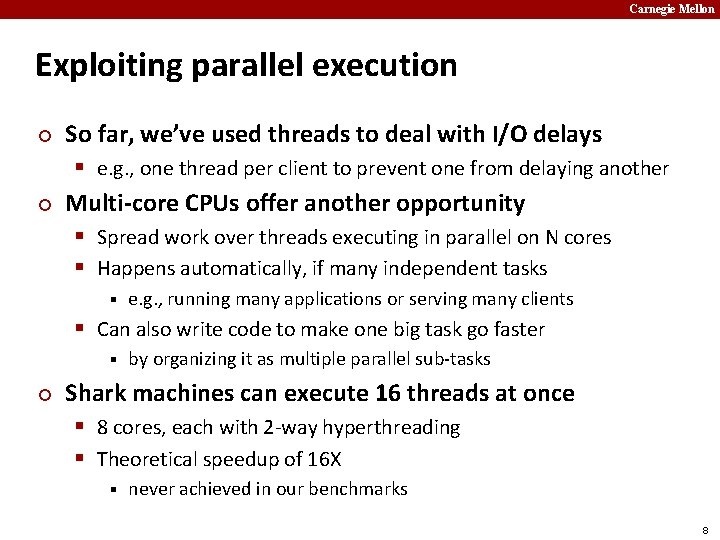 Carnegie Mellon Exploiting parallel execution ¢ ¢ So far, we've used threads to deal