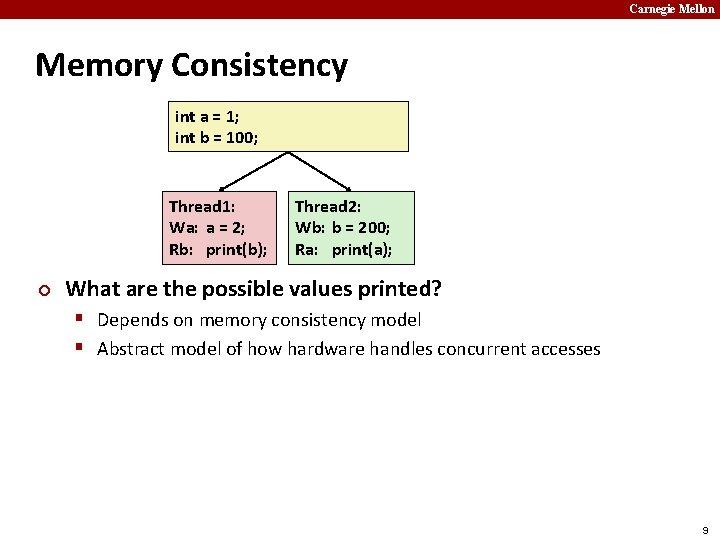 Carnegie Mellon Memory Consistency int a = 1; int b = 100; Thread 1: