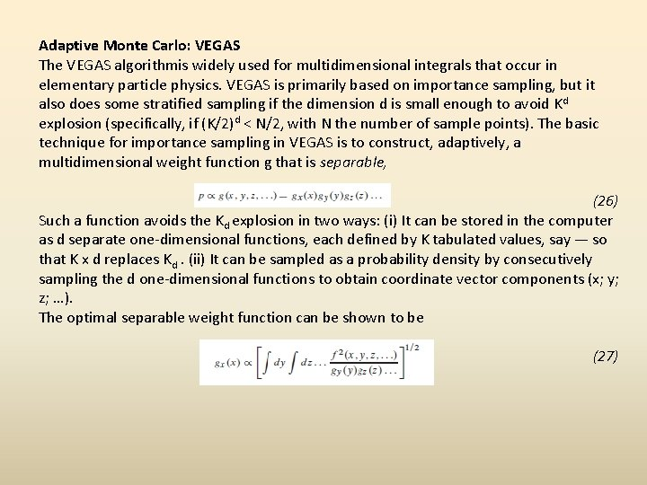 Adaptive Monte Carlo: VEGAS The VEGAS algorithmis widely used for multidimensional integrals that occur