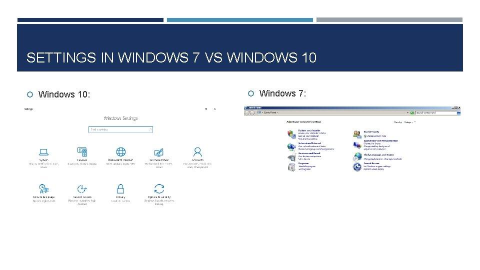 SETTINGS IN WINDOWS 7 VS WINDOWS 10 Windows 10: Windows 7: