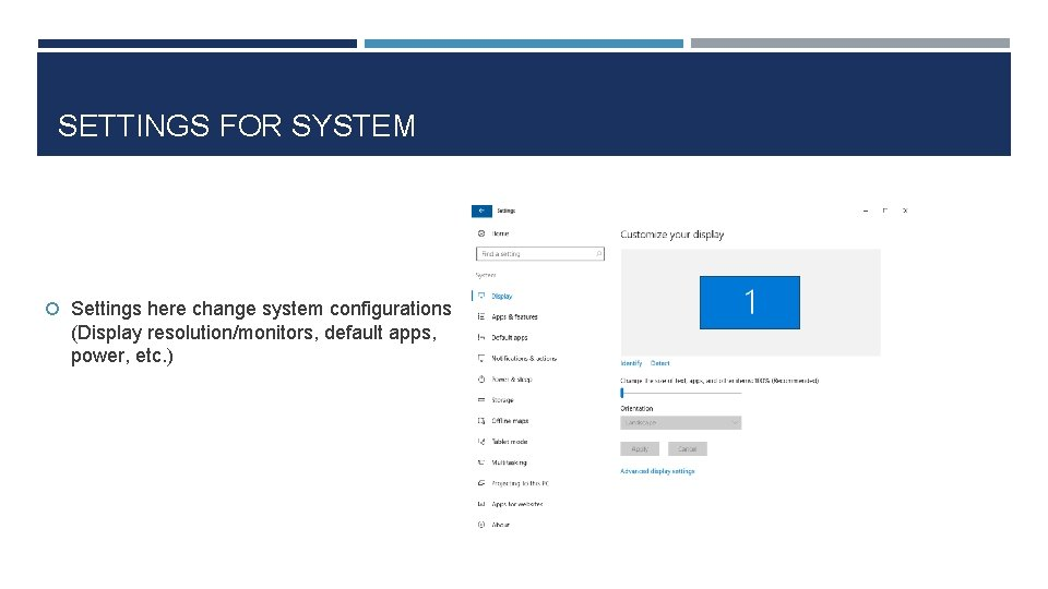 SETTINGS FOR SYSTEM Settings here change system configurations (Display resolution/monitors, default apps, power, etc.