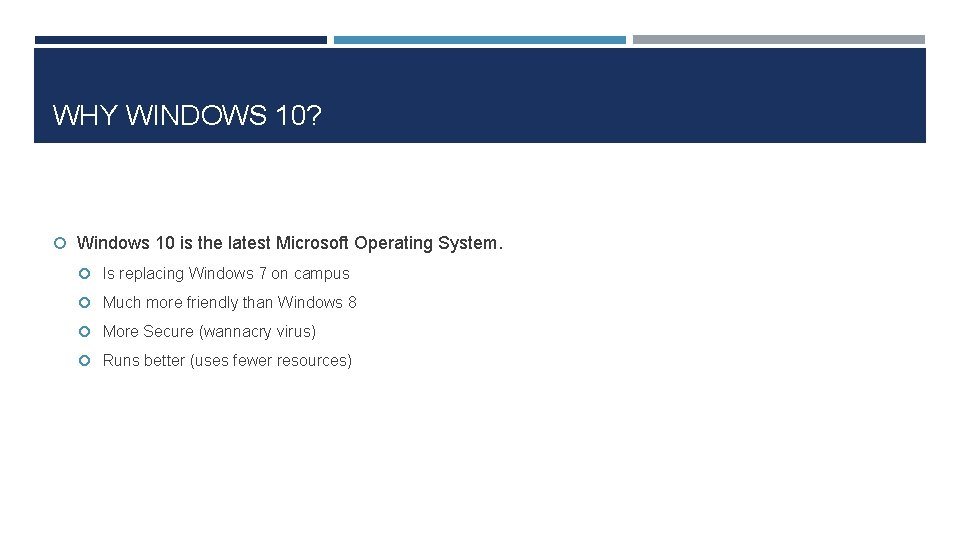 WHY WINDOWS 10? Windows 10 is the latest Microsoft Operating System. Is replacing Windows