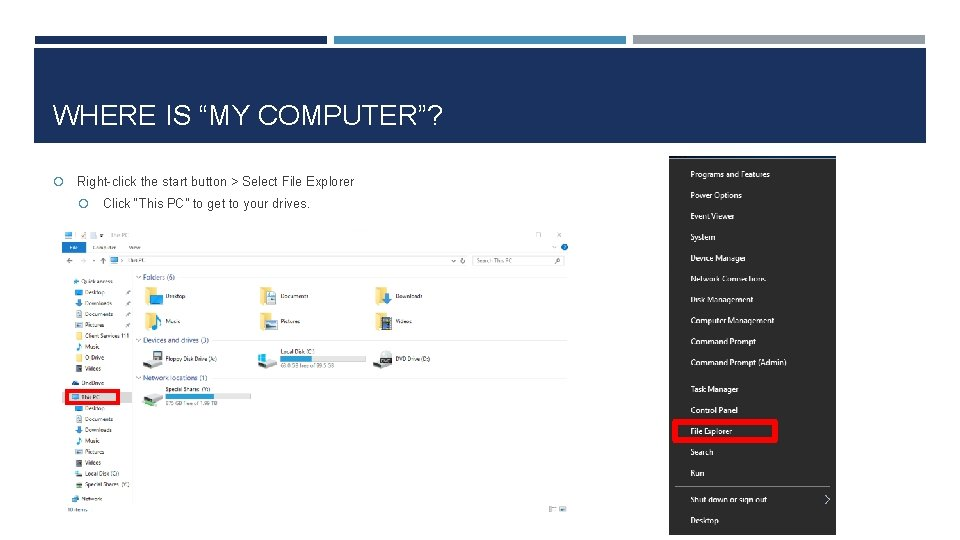 """WHERE IS """"MY COMPUTER""""? Right-click the start button > Select File Explorer Click """"This"""