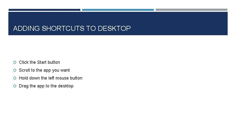 ADDING SHORTCUTS TO DESKTOP Click the Start button Scroll to the app you want