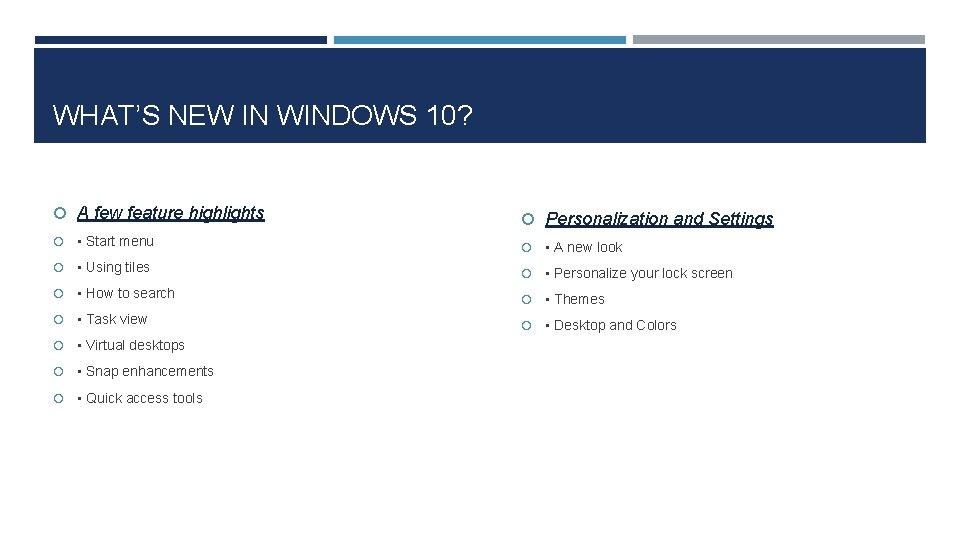 WHAT'S NEW IN WINDOWS 10? A few feature highlights Personalization and Settings • Start